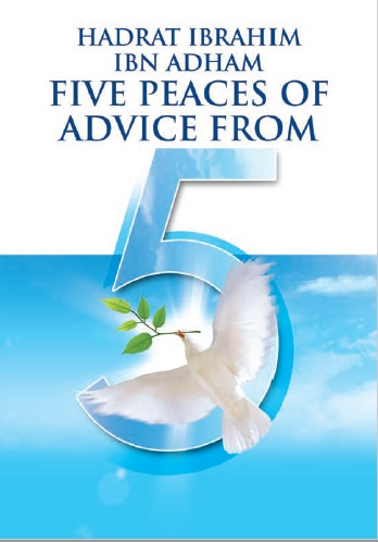 Hadrat Ibrahim Ibn Adham Five Peaces Of Advice From